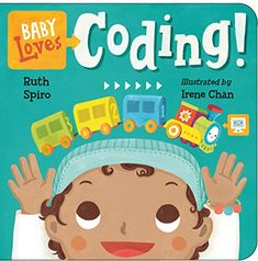 Baby Loves Coding! (Baby Loves Science) by Ruth Spiro https://smile.amazon.com/dp/158089884X/ref=cm_sw_r_pi_dp_U_x_VjpAAb9E9TMAH