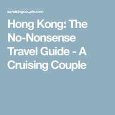 Hong Kong: The No-Nonsense Travel Guide - A Cruising Couple