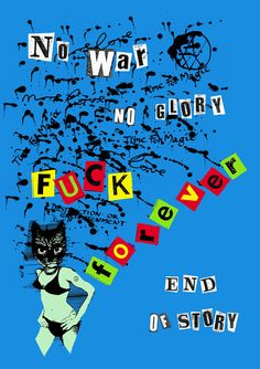No War No Glory, End of Story- Jamie Reid Jamie is well known for his work for the Sex Pistols album covers, he also made things like this. I quite like his work because it shows that he doesn't care what people think. Rebel, Les Aliens, Slogan, Punk Poster, New Wave, Ecole Art, Provocateur, English Artists, Youth Culture
