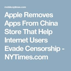 Apple Removes Apps From China Store That Help Internet Users Evade Censorship Donald Trump News, Ny Times, How To Remove, Internet, China, Apple, Store, Apple Fruit, Storage
