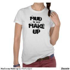 Mud is my make up