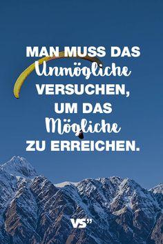 Visual Statements®️️️️️️️️️ Sprüche/ Zitate/ Quotes/ Motivation/ Man muss das Unmögliche versuchen, um das Mögliche zu erreichen.
