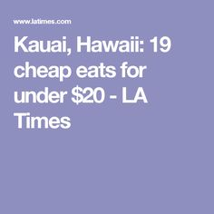 Kauai, Hawaii: 19 cheap eats for under $20 - LA Times