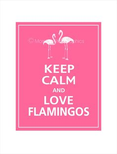 Keep Calm and LOVE FLAMINGOS Print 8x10 Flamingo Pink by PosterPop, $9.95