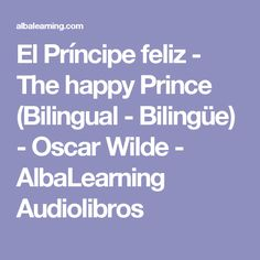 El Príncipe feliz - The happy Prince (Bilingual - Bilingüe) - Oscar Wilde - AlbaLearning Audiolibros