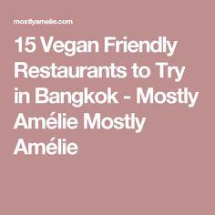15 Vegan Friendly Restaurants to Try in Bangkok - Mostly Amélie Mostly Amélie