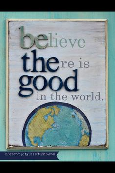 Believe there is good in the world. Be the good. #quote #bethegood