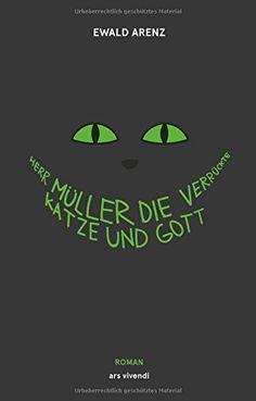 Herr Müller, die verrückte Katze und Gott von Ewald Arenz https://www.amazon.de/dp/3869136219/ref=cm_sw_r_pi_dp_x_D4TSxbD5699JJ