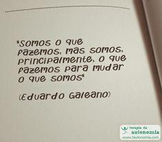 Eduardo Galeano - Somos o que fazemos mas