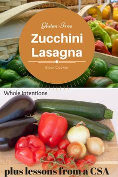 Gluten-Free Zucchini Lasagna Recipe plus Lessons From a Summer CSA