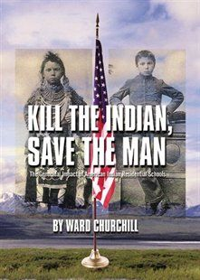 Kill the Indian, Save the Man: The Genocidal Impact of American Indian Residential Schools Book by Ward Churchill   Trade Paperback   chapters.indigo.ca