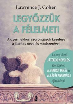 Lawrence J. Cohen: Legyőzzük a félelmet Leo, Psychology, Baby Kids, Teddy Bear, Teacher, Education, Film, Reading, Toys