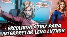 Supergirl - Escolhida atriz para interpretar Lena Luthor