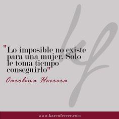 Nada es imposible en #KarenFerrer.  #carolinaherrera #CH #carolinaherreraquotes #quotes #fashionquotes