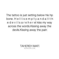 """Tahereh Mafi - """"The tattoo is just setting below his hp bone. H e l l i s e m p t y a n d a l l t..."""". kissing, aaron-warner, juliette-ferrars, love"""