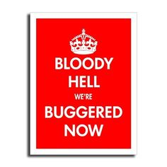 Items similar to Bloody Hell were Buggered Now - Keep Calm Carry On Parody -American Apparel - Red On Black on Etsy British Phrases, English Phrases, Keep Calm Carry On, Stay Calm, Just Kidding, Looks Cool, Make Me Smile, I Laughed, Funny Pictures