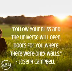 """Follow your bliss and the universe will open doors for you where there were only walls."" - Joseph Campbell"
