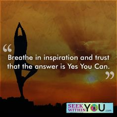 """""""Breathe in inspiration and trust that the answer is Yes You Can.""""  You can do anything you want. Tap into this power with a daily meditation practice.  Need help, contact me! www.seekwithinyou.com/schedule-a-coaching-session  Sign up for our weekly newsletter http://eepurl.com/bOnAKr  #lawofattraction #meditation #inspiration"""