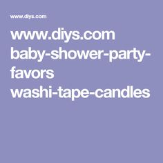 www.diys.com baby-shower-party-favors washi-tape-candles