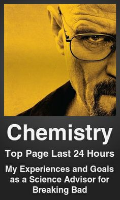Top Chemistry link on telezkope.com. With a score of 131. --- My Experiences and Goals as a Science Advisor for Breaking Bad. --- #chemistryontelezkope --- Brought to you by telezkope.com - socially ranked goodness