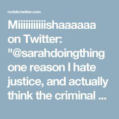 "Miiiiiiiiiiishaaaaaa on Twitter: ""@sarahdoingthing one reason I hate justice, and actually think the criminal ""justice"" system is surprisingly better than what we could have"""
