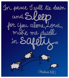 Psalms - In peace I will lie down and sleep for You alone, Lord, make me dwell in safety. So much comfort, peace, and answers in the book of Psalms Favorite Bible Verses, Bible Verses Quotes, Bible Scriptures, Bible Psalms, Jesus Quotes, Christian Faith, Christian Quotes, Adonai Elohim, Psalm 4 8