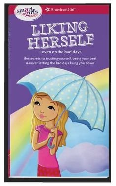 Cover image for A smart girl's guide : liking herself-- even on the bad days : the secrets to trusting yourself, being your best & never letting the bad days bring you down