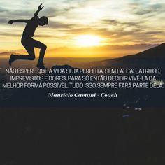 Se vivermos condicionando a nossa alegria, a nossa paz interior, a nossa disposição em viver a vida da melhor forma possível, à existência de condições e situações sempre perfeitas, nós viveremos eternamente em conflito com a vida e com o momento presente. Simplesmente porque a vida é cheia de contrastes e muda o tempo todo.