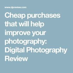 Cheap purchases that will help improve your photography: Digital Photography Review