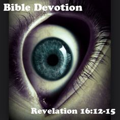 "Revelation 16:12-15 (excerpt) ""The sixth angel poured out his bowl on the great river Euphrates, and its water was dried up...Then I saw three impure spirits that looked like frogs; they came out of the mouth of the dragon, out of the mouth of the beast and out of the mouth of the false prophet. They are demonic spirits that perform signs, and they go out to the kings of the whole world, to gather them for the battle on the great day of God Almighty...Blessed is the one who stays awake..."""