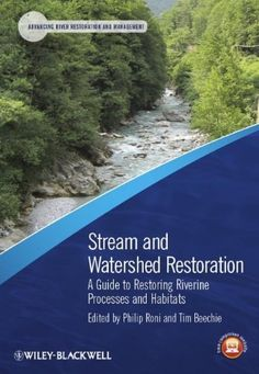 Stream and Watershed Restoration: A Guide to Restoring Riverine Processes and Habitats (Advancing River Restoration and Management) by Philip Roni. $78.58. Publication: December 26, 2012. Author: Philip Roni. Publisher: Wiley-Blackwell; 1 edition (December 26, 2012). Edition - 1