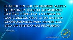 El modo en que un hombre acepta su destino... www.sentidodevida.mx