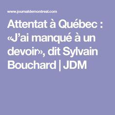 Attentat à Québec : «J'ai manqué à un devoir», dit Sylvain Bouchard | JDM