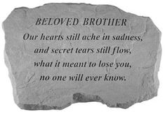 Beloved Brother - Our Hearts Still Ache - Memorial Stone