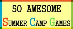 50 Awesome Summer Camp Games - Fun relays, to Minute to Win It games, water games and more!