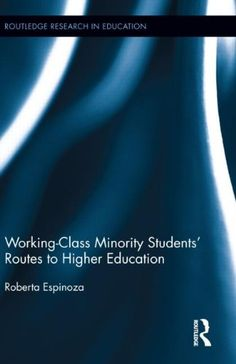 Working-class minority students' routes to higher education / Roberta Espinoza