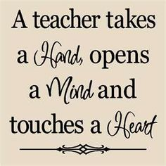 """""""A teacher takes a hand, opens a mind and touches a heart."""" #teacher #quote"""