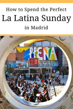 How to Spend the perfect weekend in Madrid's La Latina Neighborhood