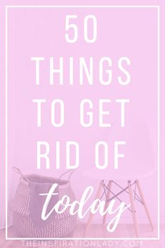Spring Cleaning: 50 Things to Get Rid of Today