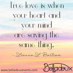 True love is when your heart and your mind are saying the same thing. - Leanna L. Bartram