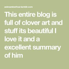 This entire blog is full of clover art and stuff its beautiful I love it and a excellent summary of him