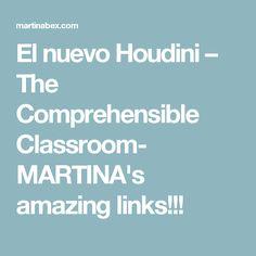 El nuevo Houdini – The Comprehensible Classroom- MARTINA's amazing links!!!