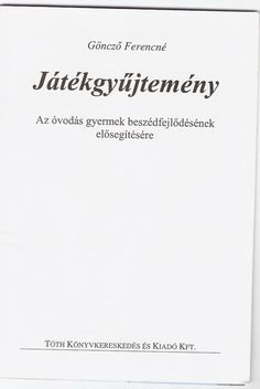 :JÁTÉKGYŰJTEMÉNY AZ ÓVODÁS GYERMEK BESZÉDFEJLŐDÉSÉNEK ELŐSEGÍTÉSÉHEZ Nursery School, Prep School, Homeschool, Cards Against Humanity, Teaching, Education, Books, Children, School