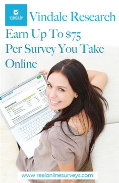 Vindale researchVindale Research is a popular survey site for earning money filling out surveys and giving reviews on products. Earn up to $75 per survey!