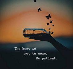 Be patient !!