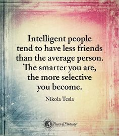 Intelligent people tend to have less friends than the average person. The smarter you are the more selective you become. - Nikola Tesla #powerofpositivity #positivewords #positivethinking #inspirationalquote #motivationalquotes #quotes