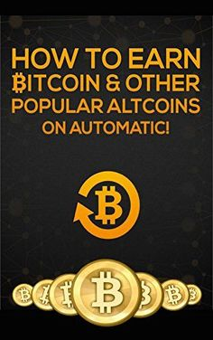 How-To-Earn-Bitcoin-Other-Popular-Atlcoins-On-Automatic-Bitcoin-On-Automatic-Book-1 700 digital coins in the world. None oriented towards actually being used as currency. That all changes now! Save money with retail shopping while investing in the hottest crypto coin ever!