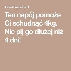 Ten napój pomoże Ci schudnąć 4kg. Nie pij go dłużej niż 4 dni! Nutrition, Food And Drink, Exercise, Eat, Healthy, Fitness, Tattoos, Tips, Healthy Diet Meals