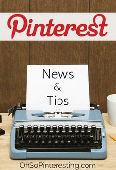 Pinterest News and Tips | Keep up with the latest to help you use Pinterest for social media marketing for your business #OhSoPinteresting