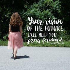"""""""Your vision of the future will help you press forward."""" -Elaine S. Dalton LDS…"""